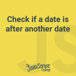 Check if a date is after another date