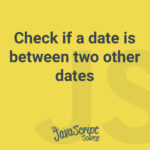 Check if a date is between two other dates