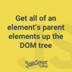Get all of an element's parent elements up the DOM tree