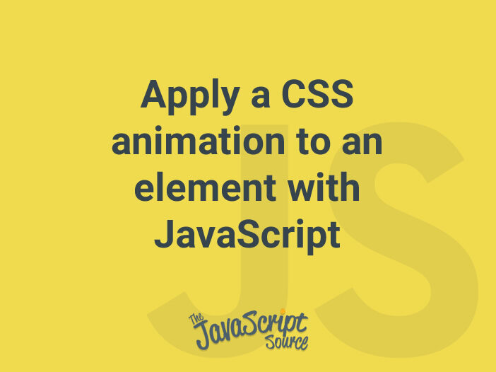 Apply a CSS animation to an element with JavaScript