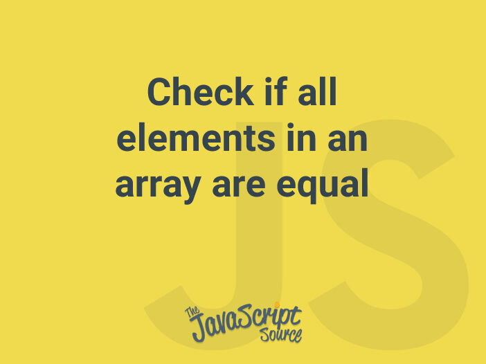 Check if all elements in an array are equal