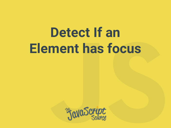 Detect If an Element has focus
