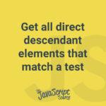 Get all direct descendant elements that match a test