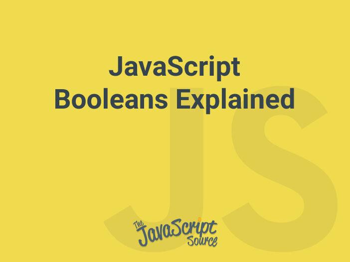 JavaScript Booleans Explained