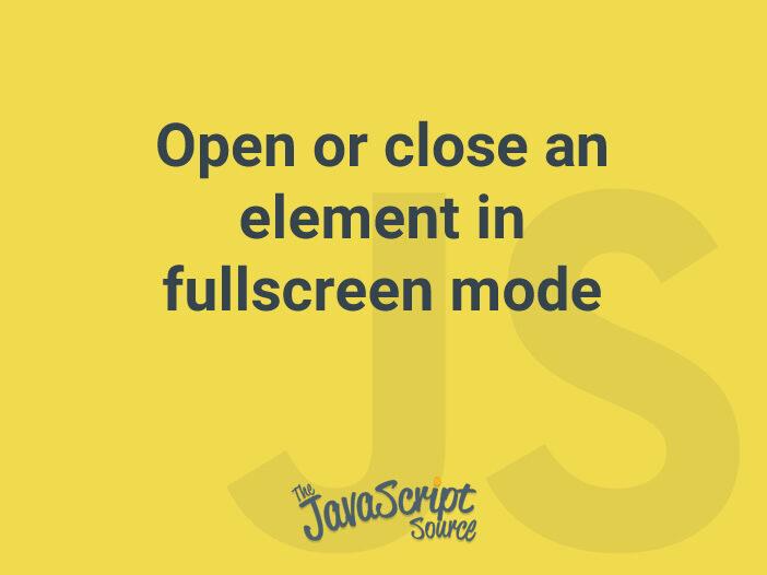 Open or close an element in fullscreen mode
