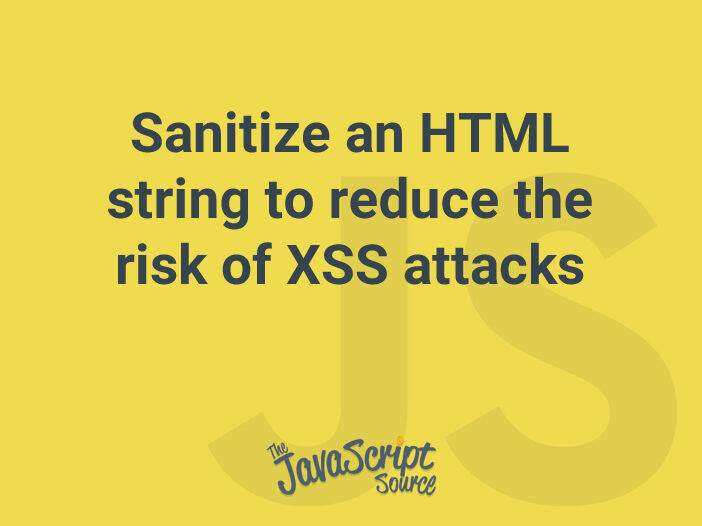 Sanitize an HTML string to reduce the risk of XSS attacks