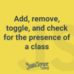 Add, remove, toggle, and check for the presence of a class.