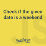Check if the given date is a weekend